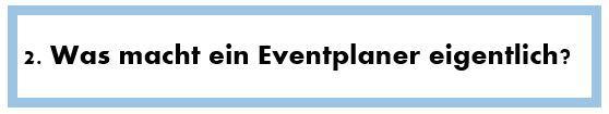 2. Was macht ein Eventplaner eigentlich?
