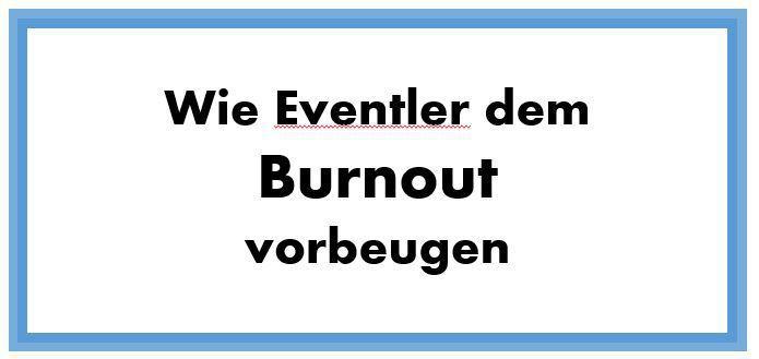 Wie Eventler dem Burnout vorbeugen