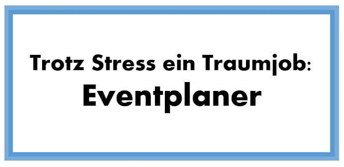 Trotz Stress ein Traumjob: Eventplaner
